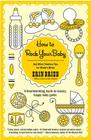 How to Rock Your Baby: And Other Timeless Tips for Modern Moms Cover Image