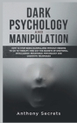 Dark Psychology and Manipulation: How to Stop Being Manipulated Without Needing to Go to Therapy. Find out the Secrets of Emotional Intelligence, Beha Cover Image