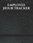 Employee Hour Tracker: Daily Timesheet Keeper - Work Hours Organizer - Employee Hour Tracker Notebook - Time Sheet Notebook - Employee Time T Cover Image