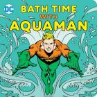 Bath Time with Aquaman (DC Super Heroes) Cover Image