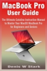 MacBook Pro User Guide: The Ultimate Catalina Instruction Manual to Master Your MacOS MacBook Pro for Beginners and Seniors Cover Image