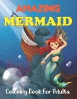 Amazing Mermaid Coloring Book for Adults: Cute Mermaid Coloring Book for Adults Featuring Beautiful Mermaids and Relaxing Ocean. Cover Image