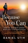 Because You Can: How to Succeed Under Difficult Circumstances: Lessons Learned From Climbing Mountains That Had Never Been Climbed Cover Image