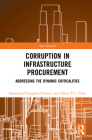 Corruption in Infrastructure Procurement: Addressing the Dynamic Criticalities (Spon Research) Cover Image