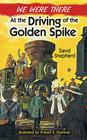 We Were There at the Driving of the Golden Spike Cover Image