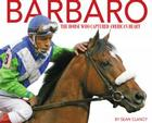 Barbaro: The Horse Who Captured America's Heart Cover Image