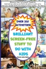 Brilliant Screen-Free Stuff To Do With Kids: A Handy Reference for Parents & Grandparents! Cover Image