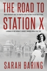 The Road to Station X: From Debutante Ball to Fighter-Plane Factory to Bletchley Park, a Memoir of One Woman's Journey Through World War Two Cover Image