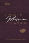 I Hear His Whisper for Women: 365 Daily Meditations & Declarations (Passion Translation) Cover Image