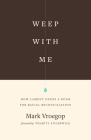 Weep with Me: How Lament Opens a Door for Racial Reconciliation Cover Image