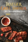 Traeger Grill & Smoker Cookbook 2021: How To Master The Wood Pellet Grill And Refine Your Skills With Tasty Recipes, Essential Techniques & Tips Cover Image