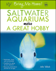 Bring Me Home! Saltwater Aquariums Make a Great Hobby Cover Image