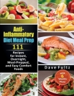 Anti- Inflammatory Diet Meal Prep: 111 Recipes for Instant, Overnight, Meal- Prepped, and Easy Comfort Foods with 6 Weekly Plans Cover Image