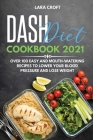 Dash Diet Cookbook 2021: over 100 Easy and Mouth-Watering Recipes To Lower Your Blood Pressure and Lose Weight Cover Image