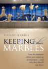 Keeping Their Marbles: How the Treasures of the Past Ended Up in Museums - And Why They Should Stay There Cover Image