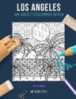 Los Angeles: AN ADULT COLORING BOOK: A Los Angeles Coloring Book For Adults Cover Image