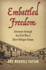 Embattled Freedom: Journeys Through the Civil War's Slave Refugee Camps (Civil War America) Cover Image