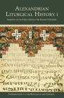 Alexandrian Liturgical History I: Summary of the First through the Fourth Centuries Cover Image