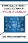 Phones, Electronic Devices, and You: Who Is in Charge? Cover Image