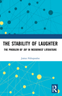 The Stability of Laughter: The Problem of Joy in Modernist Literature (Routledge Studies in Twentieth-Century Literature) Cover Image