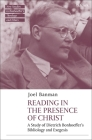 Reading in the Presence of Christ: A Study of Dietrich Bonhoeffer's Bibliology and Exegesis Cover Image