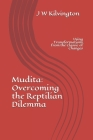 Mudita: Overcoming The Reptilian Dilemma: Using Transformations from the Classic of Changes Cover Image
