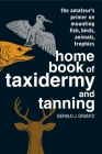Home Book of Taxidermy and Tanning: The Amateur's Primer on Mounting Fish, Birds, Animals, Trophies Cover Image