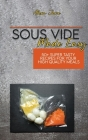 Sous Vide Made Easy: 50+ Super Tasty Recipes For Your High Quality Meals Cover Image