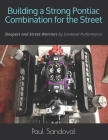 Building a Strong Pontiac Combination for the Street: Sleepers and Street Warriors by Sandoval Performance Cover Image