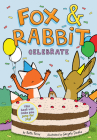 Fox & Rabbit Celebrate (Fox & Rabbit Book #3) Cover Image