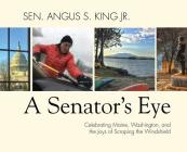 A Senator's Eye: Celebrating Maine, Washington, and the Joys of Scraping the Windshield Cover Image