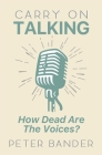 Carry On Talking: How Dead Are the Voices? Cover Image