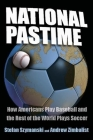 National Pastime: How Americans Play Baseball and the Rest of the World Plays Soccer Cover Image