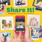 Share It!: Instagram Projects for the Real World (Cool Social Media) Cover Image