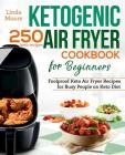 Ketogenic Air Fryer Cookbook for Beginners: Foolproof Keto Air Fryer Recipes for Busy People on Keto Diet Cover Image