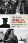 Treating Ptsd in First Responders: A Guide for Serving Those Who Serve Cover Image