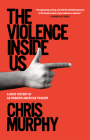 The Violence Inside Us: A Brief History of an Ongoing American Tragedy Cover Image