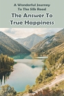 A Wonderful Journey To The Silk Road: The Answer To True Happiness: Silk Road Cities Cover Image