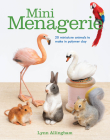 Mini Menagerie: 20 Miniature Animals to Make in Polymer Clay Cover Image