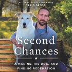 Second Chances Lib/E: A Marine, His Dog, and Finding Redemption Cover Image