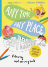 Any Time, Any Place, Any Prayer Art and Activity Book: Coloring, Puzzles, Mazes and More Cover Image