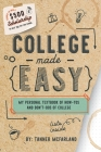 College Made Easy: My Personal Textbook of How-To's and Don't-Do's of College Cover Image
