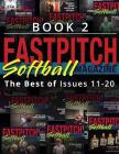 Fastpitch Softball Magazine Book 2-The Best Of Issues 11-20 Cover Image