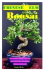 Chinese ELM Bonsia: the complete guide to growing and cultivating and shaping Chinese elm bonsai Cover Image