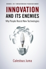 Innovation and Its Enemies: Why People Resist New Technologies Cover Image