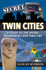 Secret Twin Cities: A Guide to the Weird, Wonderful, and Obscure Cover Image