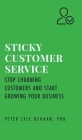 Sticky Customer Service: Stop Churning Customers and Start Growing Your Business Cover Image