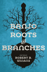 Banjo Roots and Branches (Music in American Life) Cover Image