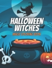 Halloween Witches Magic Coloring Book: Witch And Wizards Crazy Scary Activity Guessing Game For Girls - Spooky Night Celebrate Cover Image