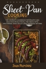 Sheet Pan Cooking: The Complete Cookbook for Healthy and Delicious Meals for all the Needs, with Vegetarian, Oven, Skillet, and Casserole Cover Image